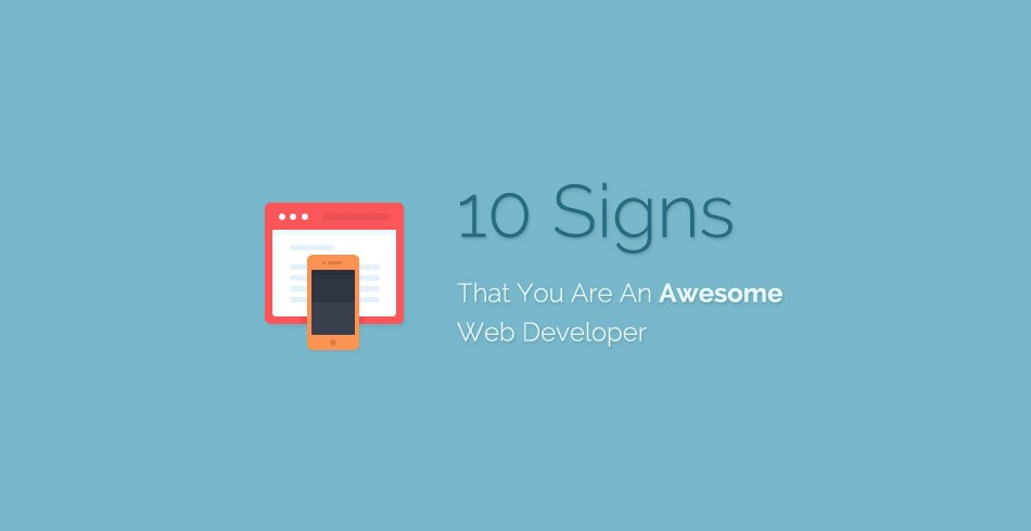 10 Signs That You Are An Awesome Web Developer