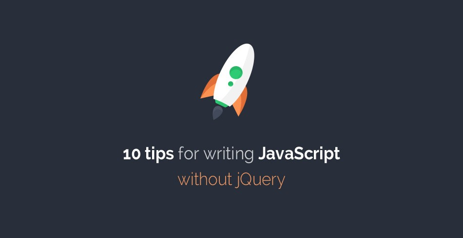 10 Tips for Writing JavaScript without jQuery - Tutorialzine