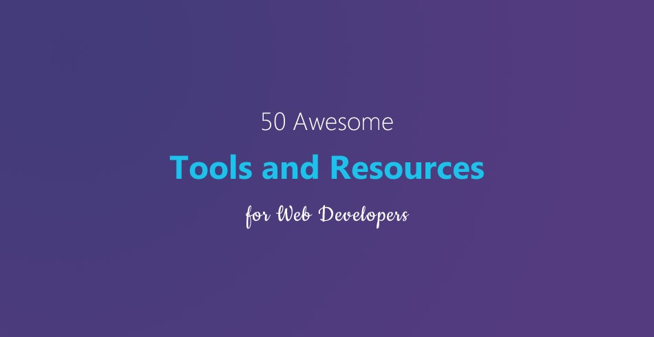 50 Awesome Tools and Resources for Web Developers
