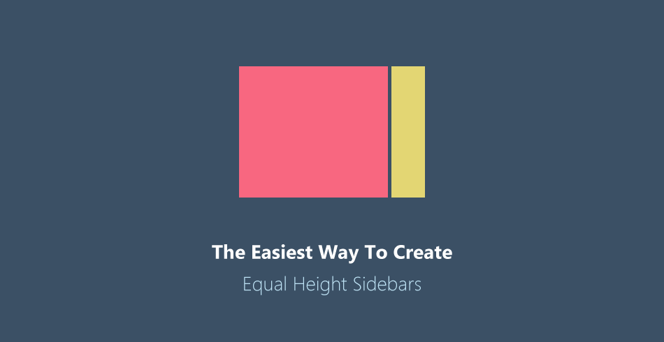 Here Is The Easiest Way To Create Equal Height Sidebars