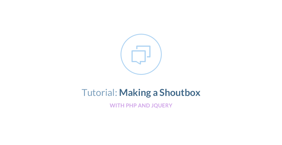 Tutorial: Making a Shoutbox with PHP and jQuery - Tutorialzine