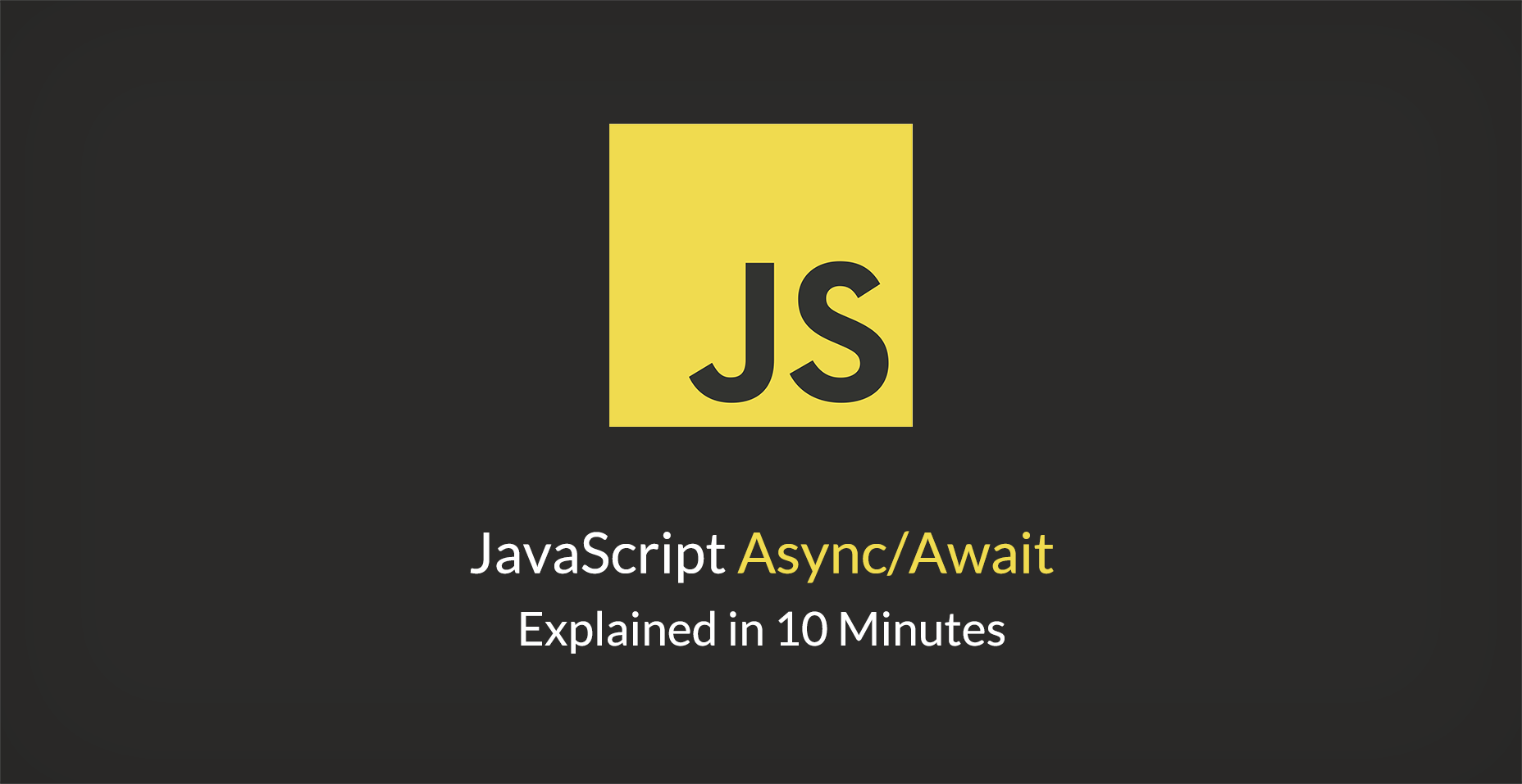 JavaScript Async/Await Explained in 10 Minutes