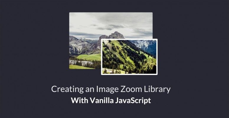 Creating an Image Zoom Library With Vanilla JavaScript - Tutorialzine [en] (Martin Angelov) @Tutorialzine